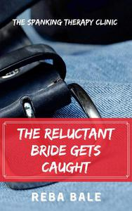 The Reluctant Bride Gets Caught