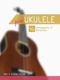 Play Ukulele - 41 arrangements of Evergreens - Tabs & Online Sounds