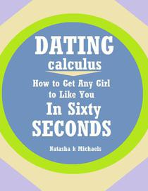 Dating Calculus: How to Get Any Girl to Like You In Sixty Seconds