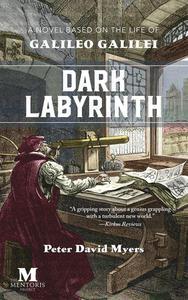 Dark Labyrinth: A Novel Based on the Life of Galileo Galilei