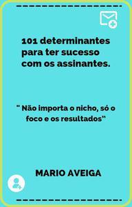 """101 determinantes para ter sucesso com os assinantes  & """" Não importa o nicho, só o foco e os resultados"""""""