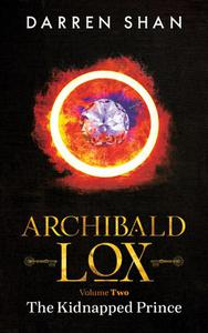 Archibald Lox Volume 2: The Kidnapped Prince