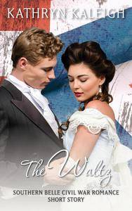 The Waltz: Southern Belle Civil War Romance Short Story