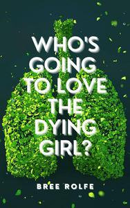 Who's Going to Love the Dying Girl?