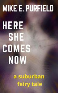 Here She Comes Now (A Suburban Fairy Tale)