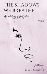 The Shadows We Breathe (Volume 1)