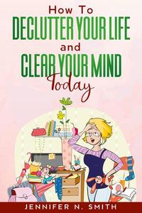 How To Declutter Your Life And Clear Your Mind Today