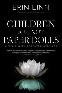 Children Are Not Paper Dolls: A Visit with Bereaved Siblings