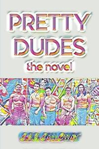 Pretty Dudes: the Novel