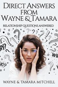 Direct Answers from Wayne & Tamara: Relationship Questions Answered