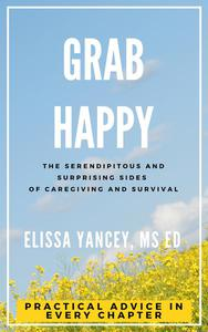 Grab Happy: The Serendipitous and Surprising Sides of Caregiving and Survival