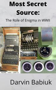 Most Secret Source:  The Role of Enigma in WWII