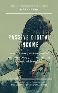 Passive Digital Income: You Are One Passive Digital Income Away From Achieving Financial Freedom