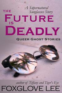 The Future is Deadly: A Supernatural Sunglasses Story