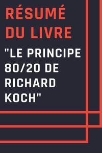 """Résumé du livre """"Le principe 80/20 de Richard Koch"""""""