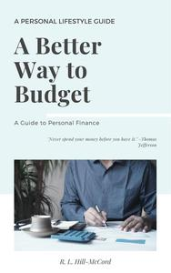 A Better Way to Budget: A Guide to Personal Finance