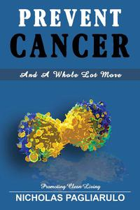 Prevent Cancer And A Whole Lot More