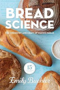 Bread Science: The Chemistry and Craft of Making Bread