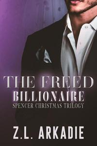 The Freed Billionaire Spencer Christmas Trilogy