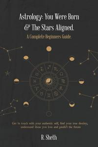 Astrology: You Were Born & The Stars Aligned