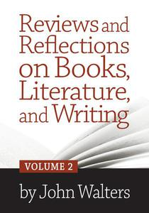 Reviews and Reflections on Books, Literature, and Writing: Volume Two