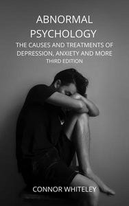 Abnormal Psychology: The Causes and Treatments of Depression, Anxiety And More
