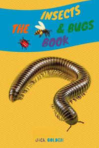 The Insects and Bugs Book: Explain Insect behaviors to Children in a Simple and Fun Way