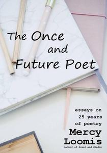 The Once and Future Poet: Essays on 25 Years of Poetry