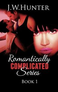 Romantically Complicated Series - Book 1