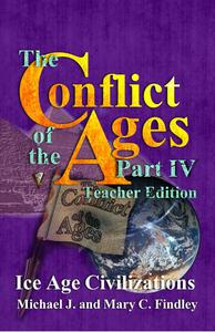 The Conflict of the Ages Teacher Edition IV Ice Age Civilizations