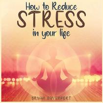 How to reduce stress in life