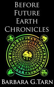Before Future Earth Chronicles (Omnibus)
