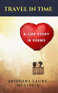 TRAVEL IN TIME: A LIFE STORY IN POEMS