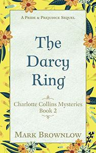 The Darcy Ring: A Pride and Prejudice Sequel