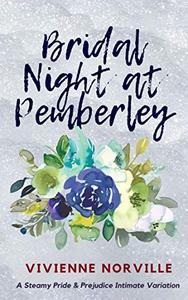 Bridal Night at Pemberley: A Steamy Pride & Prejudice Intimate Variation