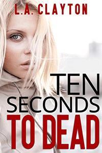 Ten Seconds to Dead