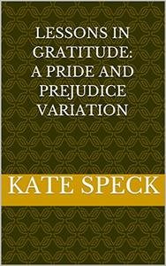 Lessons in Gratitude: A Pride and Prejudice Variation