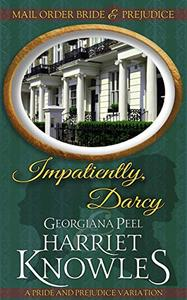 Impatiently, Darcy: A Pride and Prejudice Variation