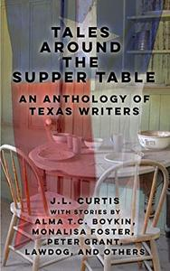 Tales Around the Supper Table: -An Anthology of Texas Writers-