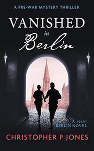 Vanished in Berlin: Suspense mystery set in 1930s Berlin