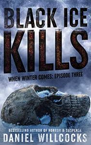 Black Ice Kills: Book 3 of the apocalyptic horror serial