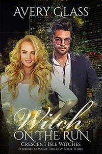 Witch on the Run: The Forbidden Magic Trilogy Book 3