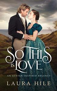 So This Is Love: An Austen-Inspired Regency