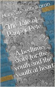 The Tale of Pauper Pete   A bedtime story for the youth and the youth at heart: A bedtime story for kids and kids at heart!