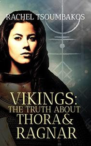 Vikings: The Truth about Thora and Ragnar: A retelling of Thora and Ragnar's Viking saga