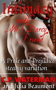 Intimacy with Mr Darcy's Friend: A Pride and Prejudice steamy variation