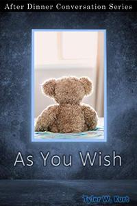 As You Wish: After Dinner Conversation Short Story Series