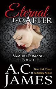 Eternal Ever After: Ever After Vampire Romance Series (Book One)