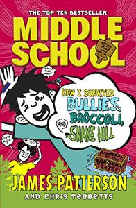 Middle School: How I Survived Bullies, Broccoli, and Snake Hill: