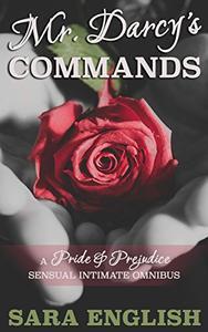 Mr. Darcy's Commands: A Pride & Prejudice Sensual Intimate Omnibus